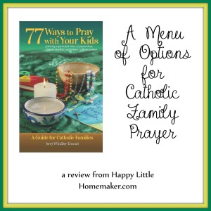77 ways to pray with your kids Catholic family prayer