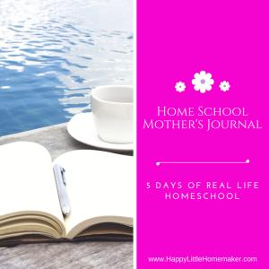 Homeschool Mothers Journal - 5 Days of Real Life Homeschool Day 5