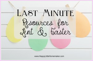 Last Minute Resources for Lent & Easter @ Happy Little Homemaker.